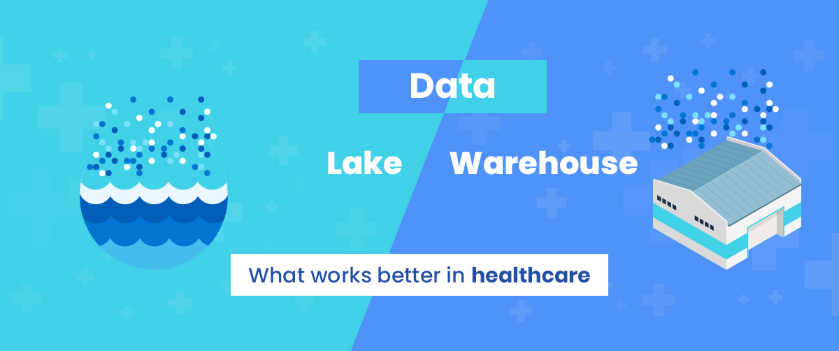 Healthcare Data lake versus Data warehouse: What works better in healthcare