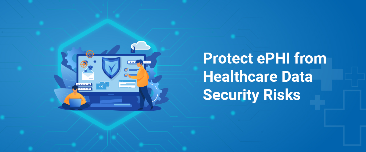 Protect ePHI from Healthcare Data Security Risk