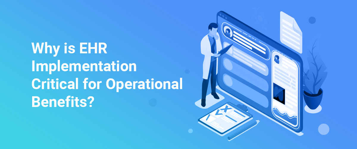 Why is EHR  Implementation  Critical for Operational  Benefits?