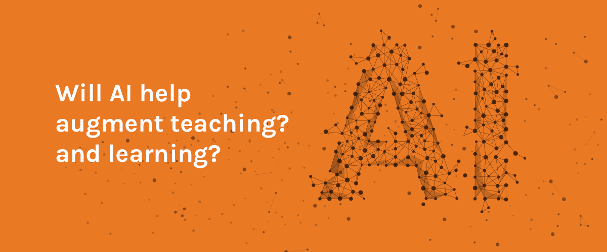 Will AI help  augment teaching?  and learning?