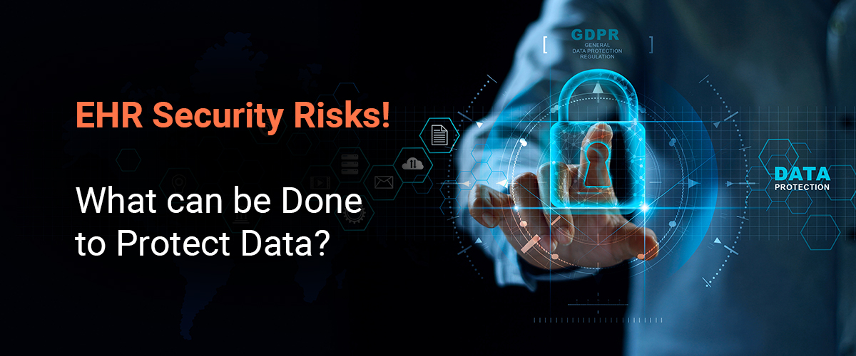 EHR Security Risks! What can be Done to Protect Data?