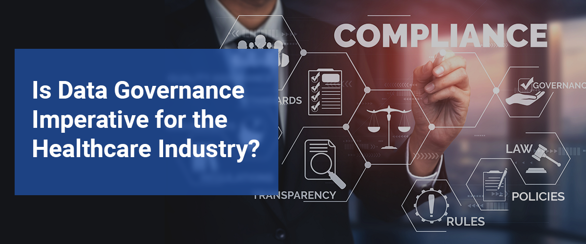 Is Data Governance  Imperative for the  Healthcare Industry?