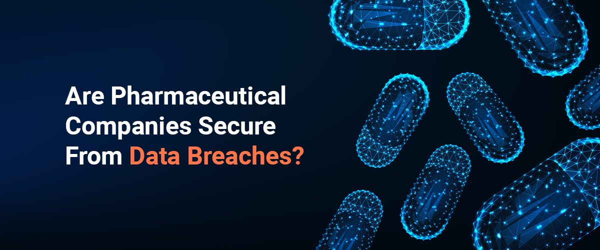 Are Pharmaceutical Companies Secure From Data Breaches?