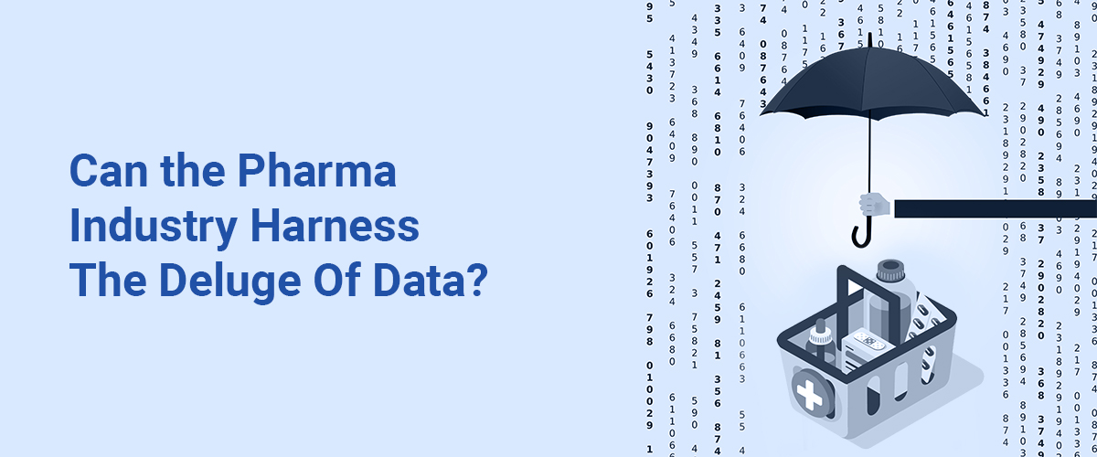 Can the Pharma Industry Harness The Deluge Of Data?