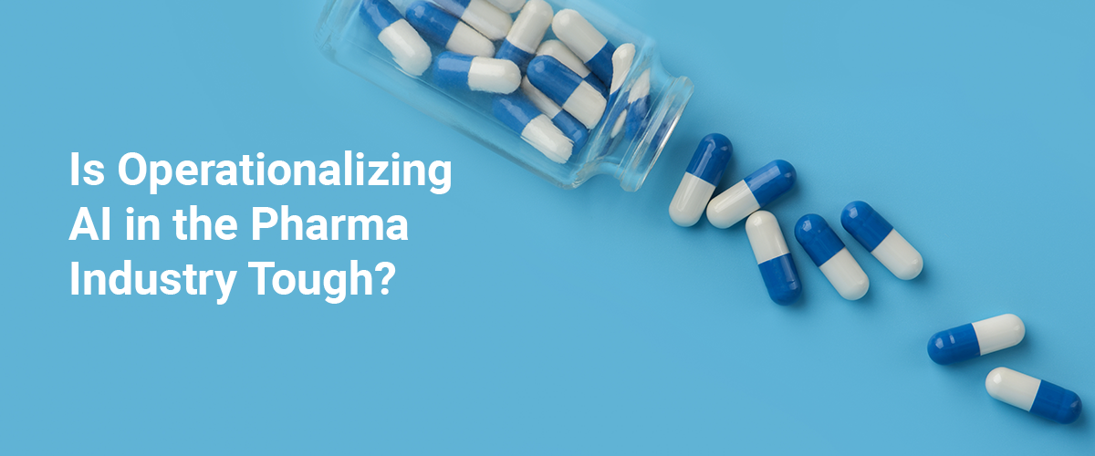 Is Operationalizing  AI in the Pharma  Industry Tough?