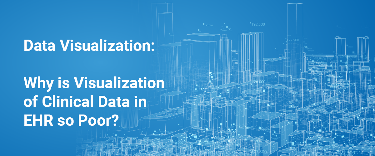 Data Visualization: Why is Visualization of Clinical Data in EHR so Poor?