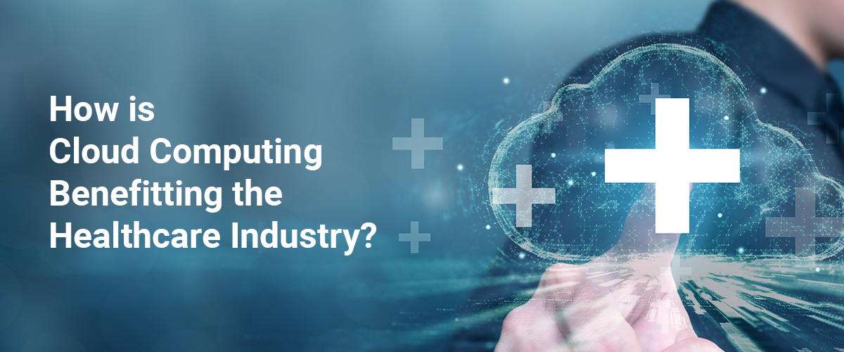 How is  Cloud Computing  Benefitting the  Healthcare Industry?
