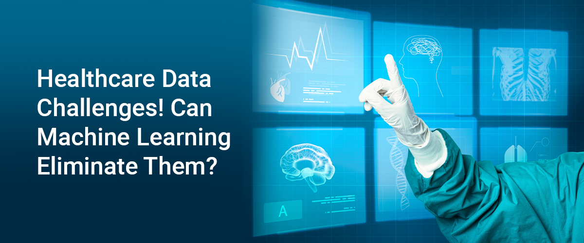 Healthcare Data Challenges! Can Machine Learning Eliminate Them?