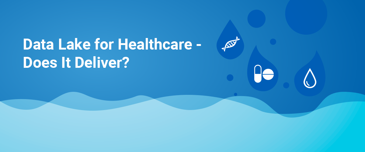 Data Lake for Healthcare – Does It Deliver?