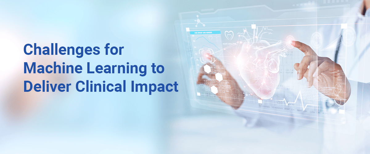Challenges for Machine Learning to Deliver Clinical Impact
