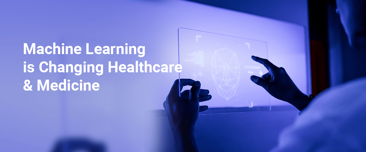 Machine Learning is Changing Healthcare And Medicine