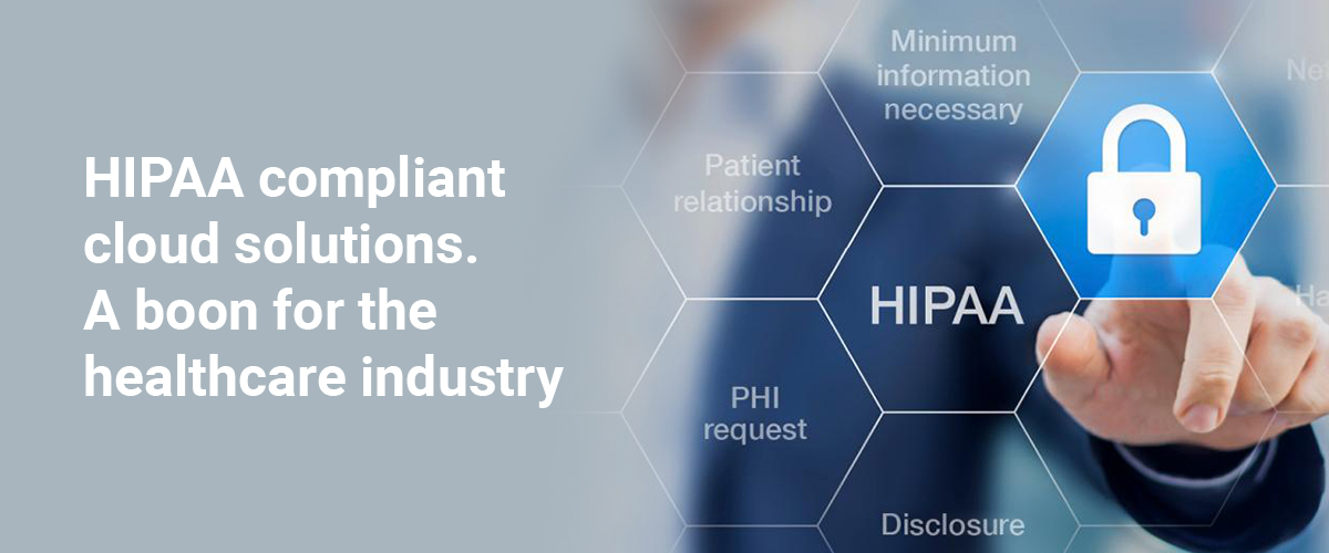 HIPAA compliant cloud solutions. A boon for the healthcare industry
